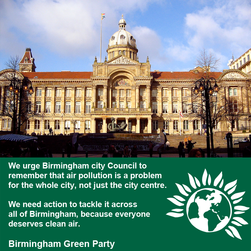 We urge Birmingham city Council to  remember that air pollution is a problem  for the whole city, not just the city centre.  We need action to tackle it across  all of Birmingham, because everyone  deserves clean air.